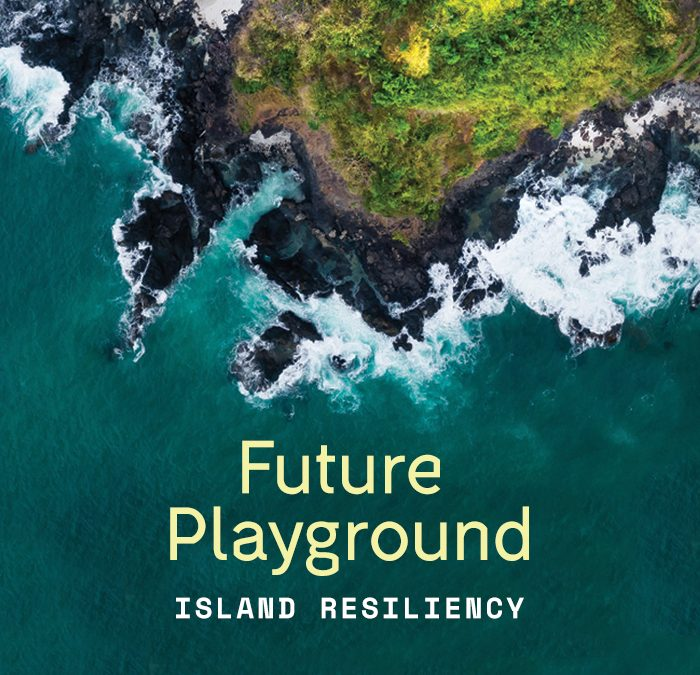 Introducing Future Playground – Island Resiliency